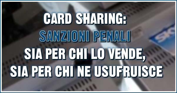 card sharing le sanzioni penali