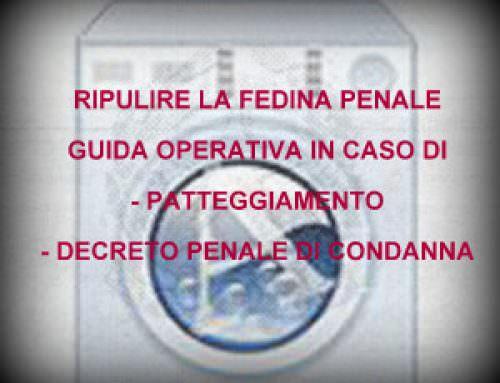 Ripulire la fedina penale: cosa fare in caso di decreto penale di condanna o patteggiamento.