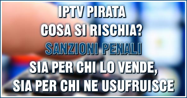 IPTV: cosa si rischia - sanzioni penali anche per chi ne