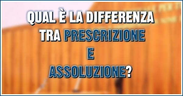 Qual è la differenza tra prescrizione e assoluzione