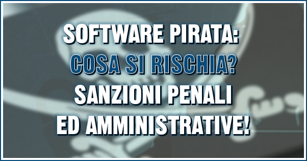 Software pirata: cosa si rischia?