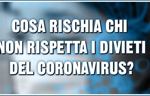 cosa rischia chi non rispetta i divieti del coronavirus