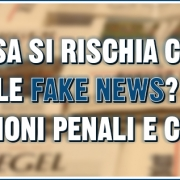 cosa si rischia con le fake news